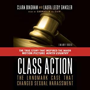 Class Action: The Landmark Case That Changed Sexual Harassment Law | [Clara Bingham, Laura Leedy Gansler]