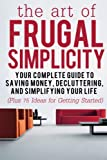 img - for The Art of Frugal Simplicity: Your Complete Guide to Saving Money, Decluttering and Simplifying Your Life (Plus 75 Ideas for Getting Started) (Frugal ... Tips, Frugality, Frugal Luxuries ) (Volume 1) book / textbook / text book