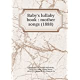 Baby's lullaby book : mother songs (1888)