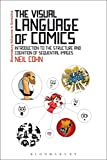 The Visual Language of Comics: Introduction to the Structure and Cognition of Sequential Images (Bloomsbury Advances in Semiotics)