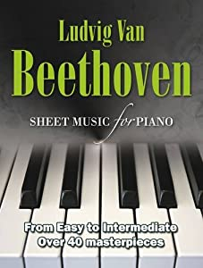 Ludvig Van Beethoven Sheet Music For Piano From Easy To Advanced Over 40 Masterpieces from Flame Tree Publishing