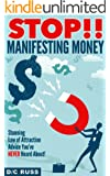 STOP!! Manifesting Money: Stunning Law of Attraction Advice You've NEVER Heard About! (English Edition)