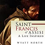 Saint Francis of Assisi: A Life Inspired | Wyatt North