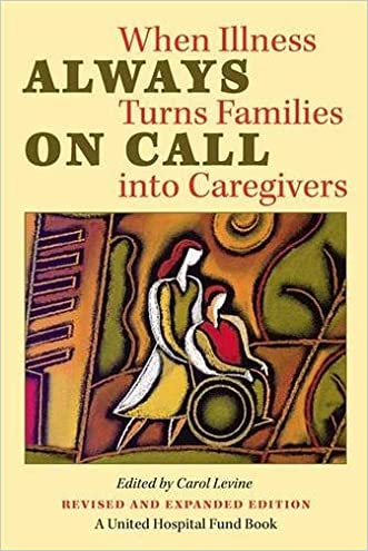 Always on Call: When Illness Turns Families into Caregivers (United Hospital Fund Book S) written by Carol Levine