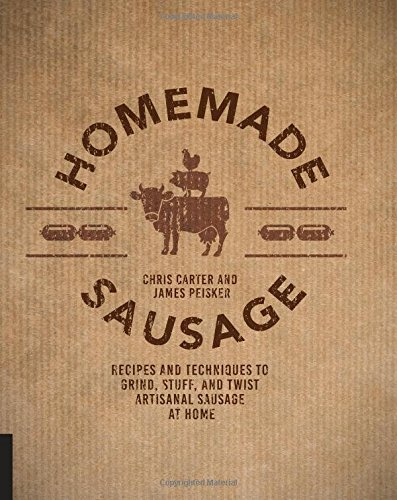 Download Homemade Sausage: Recipes and Techniques to Grind, Stuff, and Twist Artisanal Sausage at Home