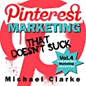 Pinterest Marketing That Doesn't Suck: Punk Rock Marketing Collection Audiobook by Michael Clarke Narrated by Greg Zarcone