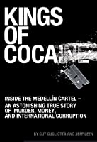 Kings of Cocaine: Inside the Medell�n Cartel - An Astonishing True Story of Murder, Money and International Corruption