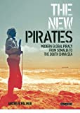 The New Pirates: Modern Global Piracy from Somalia to the South China Sea