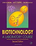 Biotechnology, Second Edition: A Laboratory Course [Paperback] [1996] 2 Ed. Jeffrey M. Becker, Guy A. Caldwell, Eve Ann Zachgo