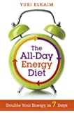 The All-Day Energy Diet: Double Your Energy in 7 Days by Yuri Elkaim (23-Sep-2014) Paperback