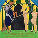 William Marshal: A Knight for All Ages: Volume 1