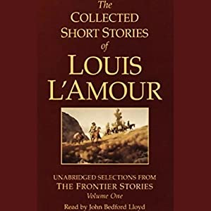 The Collected Short Stories of Louis L'Amour (Unabridged Selections from The Frontier Stories, Volume One) Audiobook