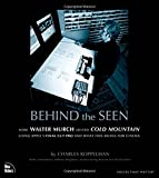 Behind the Seen: How Walter Murch Edited Cold Mountain Using Apple Final Cut Pro and What This Means for Cinema Charles Koppelman