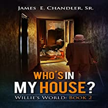 Who's in My House?: One Monday Morning in the Life of Deacon Willie A.P. Lester Jr.: Willie's World, Book 2 (       UNABRIDGED) by James E. Chandler, Sr. Narrated by James E. Chandler, Sr.