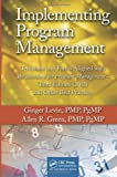 Implementing Program Management: Templates and Forms Aligned with the Standard for Program Management, Third Edition (2013) and Other Best Practices ... and Advances in Program Management Series)