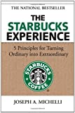 img - for The Starbucks Experience: 5 Principles for Turning Ordinary Into Extraordinary [Hardcover] [2006] (Author) Joseph Michelli book / textbook / text book