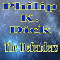The Defenders Audiobook by Philip K. Dick Narrated by Mike Vendetti