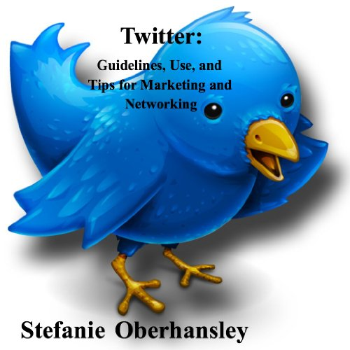 Twitter: Guidelines, Use, and Tips for Marketing and Networking