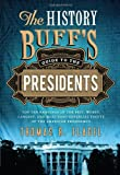 The History Buff's Guide to the Presidents: Top Ten Rankings of the Best, Worst, Largest, and Most Controversial Facets of the American Presidency (History Buff's Guides)