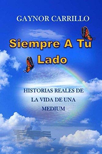 Gaynor Carrillo - Siempre A Tu Lado: Historias Reales De La Vida De Una Medium (Spanish Edition)