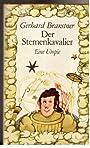 Der Sternenkavalier oder Die Irrfahrten des ein wenig verstiegenen Großmeisters der galaktischen Wissenschaften Eto Schik und seines treuen Gefährten As Nap. - Gerhard Branstner