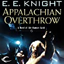 Appalachian Overthrow: Vampire Earth, Book 10 Audiobook by E. E. Knight Narrated by Christian Rummel