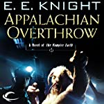 Appalachian Overthrow: Vampire Earth, Book 10 (       UNABRIDGED) by E. E. Knight Narrated by Christian Rummel