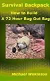 Survival Backpack: How to Build a 72 Hour Bug Out Bag; Survival Backpacks and Survival Bags