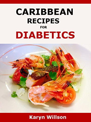 Caribbean Recipes for Diabetics: Diabetes cookbook full of Caribbean recipes for diabetics by Karyn Willson