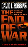 The End of War: A Novel of the Race for Berlin (0553581384) by David L. Robbins