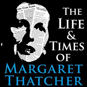 The Life and Times of Margaret Thatcher Audiobook