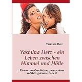 """Yasmina Herz - ein Leben zwischen Himmel und H�lle: Eine wahre Geschichte, die nur eines m�chte: gut unterhalten!von """"Yasmina Herz"""""""