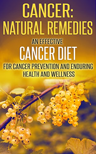 Cancer: Natural Remedies: An Effective Cancer Diet for Cancer Prevention and Enduring Health and Wellness (Cancer, Cancer Free, Cancer Diet, Cancer Cure, ... Eating, Health and Fitness, Health Food) by Mary Lou Wheaton
