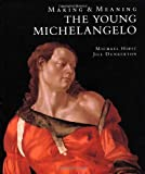 The Young Michelangelo: The Artist in Rome, 1496-1501 and Michelangelo as a Painter on Panel; Making and Meaning (National Gallery London Publications) (0300061358) by Hirst, Michael