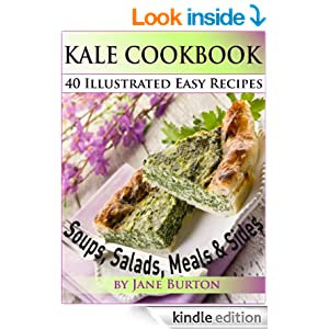 Kale Cookbook: Illustrated Easy Kale Recipes Book Including Soups, Salads, Sides, Dinners and Paleo Diet Recipes (Paleo Recipes: Paleo Recipes for Busy ... Lunch, Dinner & Desserts Recipe Book)