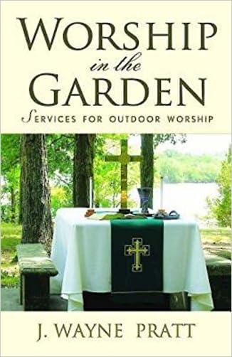 Worship in the Garden: Services for Outdoor Worship written by J. Wayne Pratt
