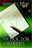 img - for By Sierra St. James What the Doctor Ordered [Paperback] book / textbook / text book