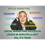 Social Marketing Success in Under 30 Minutes a Day