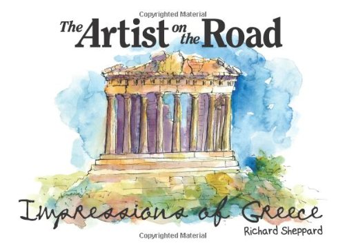 The Artist on the Road: Impressions of Greece: Richard Sheppard: 9780984348404: Amazon.com: Books