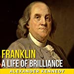 Franklin: A Life of Brilliance | Alexander Kennedy