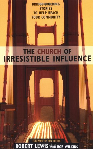The Church Of Irresistible Influence: Bridge-Building Stories To Help Reach Your Community front-1063445