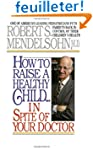 How to Raise a Healthy Child in Spite...