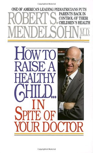 How to Raise a Healthy Child in Spite of Your Doctor image