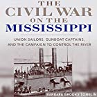 The Civil War on the Mississippi: Union Sailors, Gunboat Captains, and the Campaign to Control the River Hörbuch von Barbara Brooks Tomblin Gesprochen von: Aaron Killian