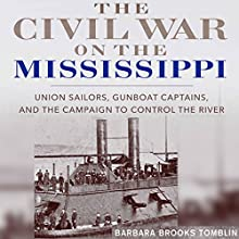 The Civil War on the Mississippi: Union Sailors, Gunboat Captains, and the Campaign to Control the River | Livre audio Auteur(s) : Barbara Brooks Tomblin Narrateur(s) : Aaron Killian