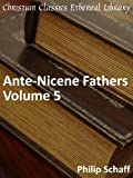 Ante-Nicene Fathers Volume 5 - Enhanced Version (Early Church Fathers)