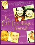 The Girl's Friendship Journal: A Guide to Relationshps [GIRLS FRIENDSHIP JOURNAL]
