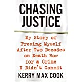 Chasing Justice: My Story of Freeing Myself After Two Decades on Death Row for a Crime I Didn't Commit ~ Kerry Max Cook