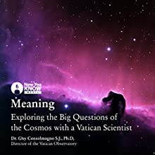 Meaning: Exploring the Big Questions of the Cosmos with a Vatican Scientist Lecture by Dr. Guy Consolmagno SJ PhD Narrated by Dr. Guy Consolmagno SJ PhD
