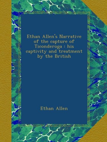 ethan-allens-narrative-of-the-capture-of-ticonderoga-his-captivity-and-treatment-by-the-british